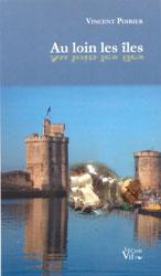 Vincent Poirier pour Au loin les îles, éditions du Croit vif