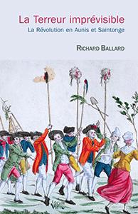 Richard Ballard pour La terreur imprévisible, révolution en Aunis et Saintonge. Croit vif